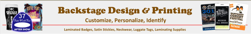 Customize, Personalize, Identify Backstage Design & Printing Backstage Design & Printing Satin Stick-ons Laminated Badges, Satin Stickies, Neckwear, Luggate Tags, Laminating Supplies